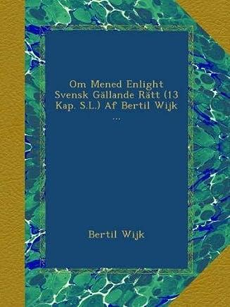 Om Mened Enlight Svensk Gällande Rätt (13 Kap. S.L.) Af Bertil Wijk