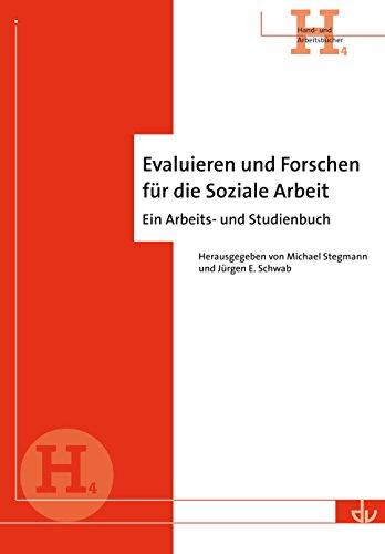 Evaluieren und Forschen für die Soziale Arbeit: Ein Arbeits- und Studienbuch - Reihe Hand- und Arbeitsbücher (H 4)