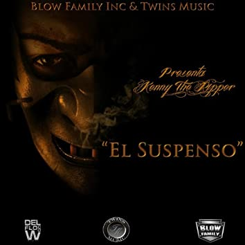 El Suspenso (Blow Family Inc. and Twins Music Presents Kenny The Ripper)