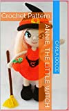 ANNIE, THE LITTLE WITCH: Crochet Pattern (English Edition)