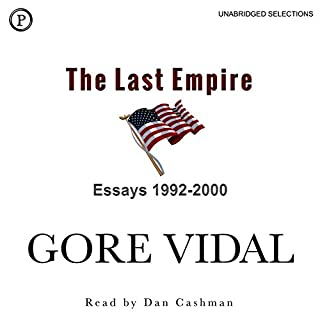 The Last Empire     Essays 1992-2000              By:                                                                                                                                 Gore Vidal                               Narrated by:                                                                                                                                 Dan Cashman                      Length: 5 hrs and 58 mins     38 ratings     Overall 4.7