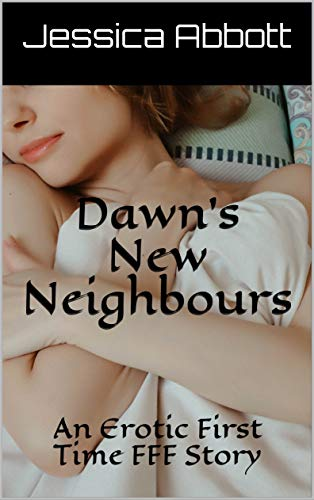 Dawn's New Neighbours: An Erotic First Time FFF Story (English Edition)