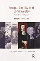 Image, Identity and John Wesley: A Study in Portraiture (Routledge Methodist Studies)