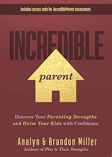 Incredible Parent: Discover Your Parenting Strengths and Raise Your Kids with Co