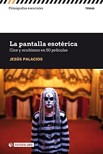 La pantalla esotérica. Cine y ocultismo en 50 películas (Filmografías Esenciales)