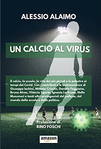 Un calcio al virus : Il calcio, la scuola, la vita dei più piccoli e le palestre ai tempi del Covid.