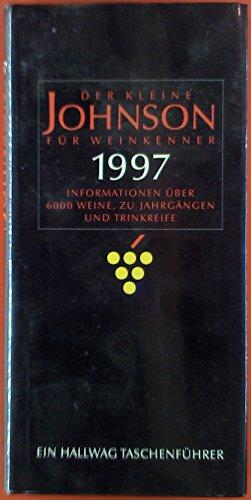 Der kleine Johnson für Weinkenner 1997. Informationen über 6000 Weine, zu Jahrgängen und Trinkreife.3444701837