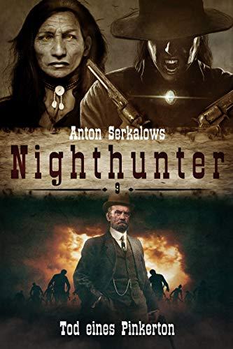 Nighthunter 9: Tod eines Pinkerton: (Dark Fantasy–Horror–Western) (Anton Serkalows Nighthunter)