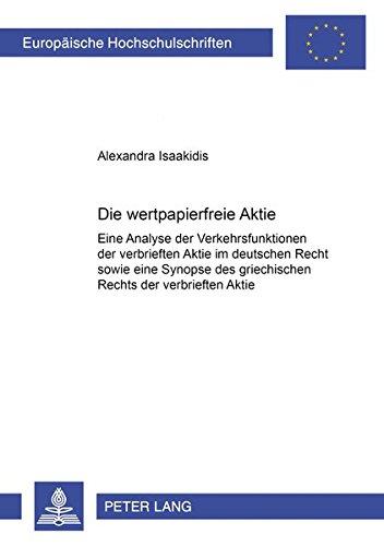 Die «wertpapierfreie» Aktie: Eine Analyse der Verkehrsfunktionen der verbrieften Aktie im deutschen Recht sowie eine Synopse des griechischen Rechts ... Verkehrsfunktionen im modernen Effekten: 4501