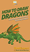 How To Draw Dragons: Your Step By Step Guide To Drawing Dragons