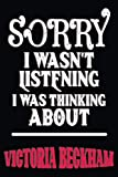sorry i wasn t listening i was thinking about Victoria Beckham: all Victoria Beckham fans perfect gift Journal Diary Notebook