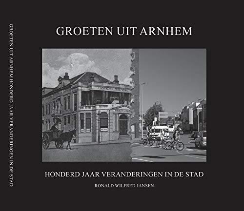 Groeten uit Arnhem: honderd jaar veranderingen in de stad