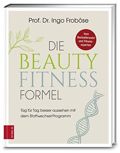 Die Beauty-Fitness-Formel: Tag für Tag besser aussehen mit dem Stoffwechsel-Programm