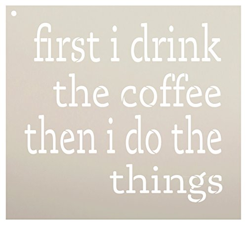 "First I Drink The Coffee Then I Do The Things Stencil by StudioR12 | Reusable Mylar Template | Use to Paint Wood Signs - DIY Coffee Lover Decor - Select Size (11"" x 10"")"