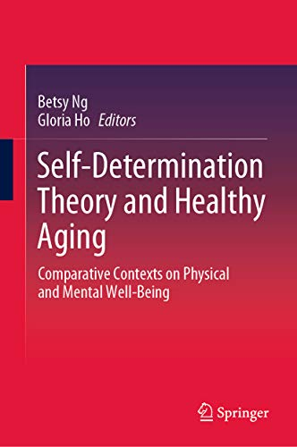 Self-Determination Theory and Healthy Aging: Comparative Contexts on Physical and Mental Well-Being (English Edition)