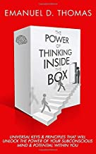 The Power of Thinking Inside The Box: Universal Keys & Principles That Will Unlock The Power of Your Subconscious & Potential Within You