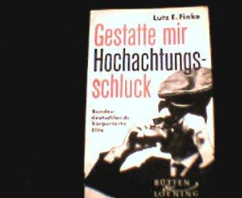 Gestatte mir Hochachtungsschluck. Bundesdeutschlands korporierte Elite.