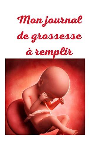 Mon journal de grossesse à remplir: Carnet de grossesse à compléter et à personnaliser semaine après semaine du test de grossesse à la naissance de votre bébé (100 pages).