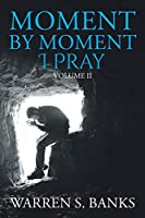 Moment by Moment I Pray: Volume II