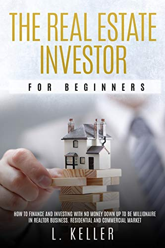 Real Estate Investing Books! - THE REAL ESTATE INVESTOR FOR BEGINNERS: how to finance and investing with no money down up to be a millionaire in Realtor Business. Residential and ... about Houses and Other Business Investments)