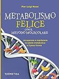 Metabolismo felice con il metodo molecolare: Recuperare e mantenere la salute metabolica e il peso forma