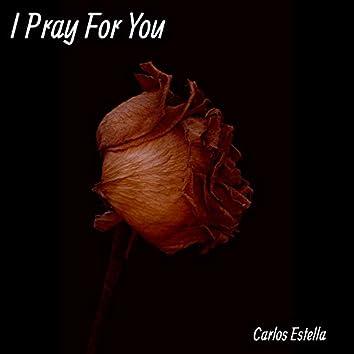 I Pray for You