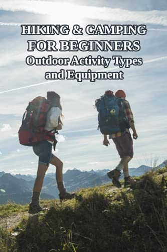 Hiking & Camping for Beginners: Outdoor Activity Types and Equipment: Gifts for Father