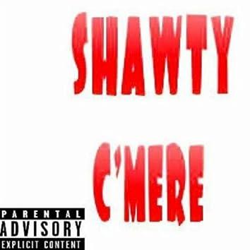 Shawty C'Mere