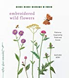Embroidered Wild Flowers: Patterns Inspired by Field and Forest (Make Good: Japanese Craft Style)