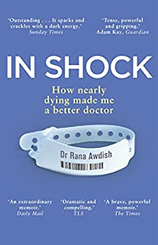 [Rana Awdish]のIn Shock: How Nearly Dying Made Me a Better Intensive Care Doctor (English Edition)