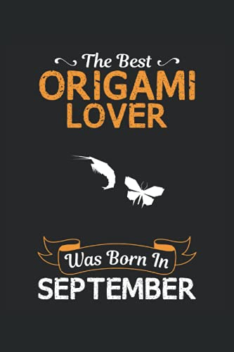 The Best Origami Lover Was Born In September: Origami Notebook, Lined Notebook / Journal / 110 Blank Pages, 6 X 9 Matte Finish Cover