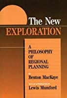 The New Exploration: A Philosophy of Regional Planning (Official Guides to the Appalachian Trail)