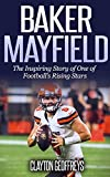 Baker Mayfield: The Inspiring Story of One of Football's Rising Stars (Football Biography Books) (English Edition)
