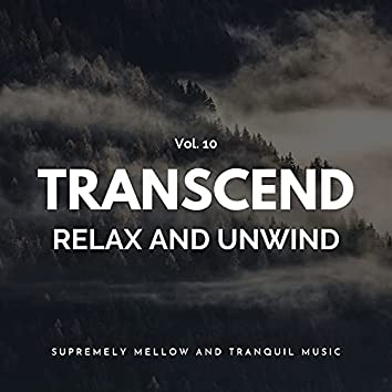 Transcend Relax And Unwind - Supremely Mellow And Tranquil Music, Vol. 10