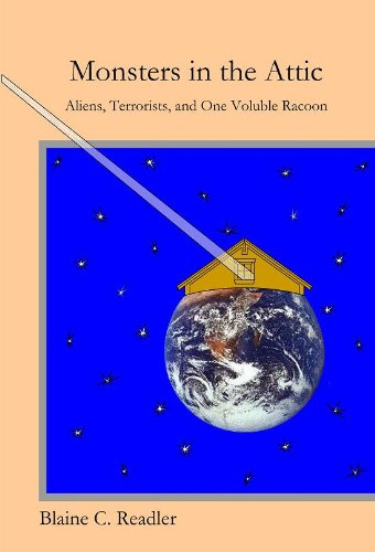 Monsters in the Attic: Aliens, Terrorists, and One Voluble Raccoon (English Edition)
