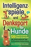 Intelligenzspiele und Denksport für Hunde: 120 spaßige und fordernde Übungen für Deinen Hund. Inkl....