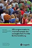 Klärungsorientierte Psychotherapie der zwanghaften Persönlichkeitsstörung (Praxis der Psychotherapie von Persönlichkeitsstörungen)