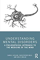 Understanding Mental Disorders: A Philosophical Approach to the Medicine of the Mind