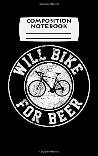 Composition Notebook: will bike for beer  cycling road bike funny cyclist gift
