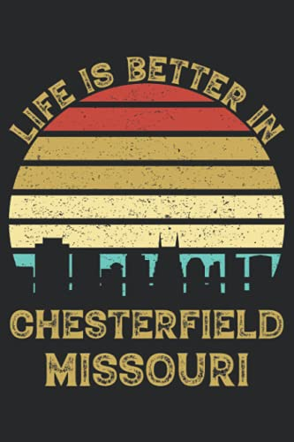 Life Is Better In Chesterfield Missouri: 6x9 Lined Notebook, Journal, or Diary Gift - 120 Pages