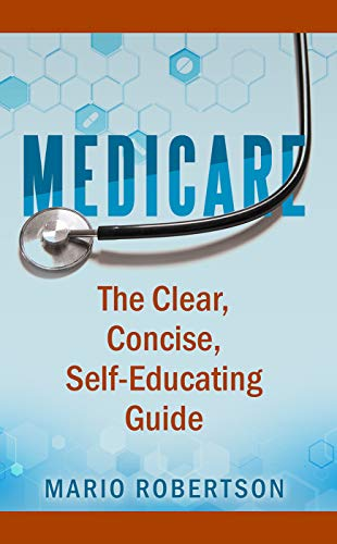 Medicare: The Clear, Concise, Self-Educating Guide (English Edition)