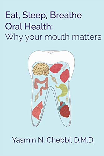 Compare Textbook Prices for Eat, Sleep, Breathe Oral Health: Why your mouth matters  ISBN 9798666061091 by Chebbi DMD, Dr. Yasmin N.