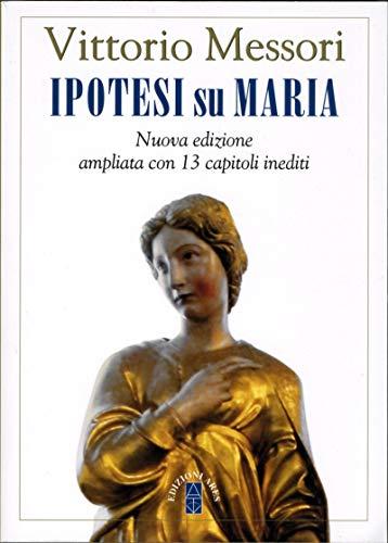 Ipotesi su Maria: Nuova edizione ampliata con 13 capitoli inediti
