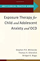 Exposure Therapy for Child and Adolescent Anxiety and OCD (ABCT Clinical Practice)
