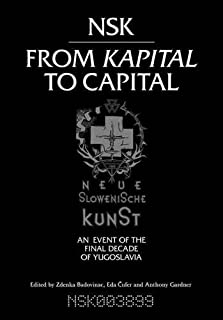 NSK from Kapital to Capital: Neue Slowenische Kunst--an Event of the Final Decade of Yugoslavia (MIT Press)