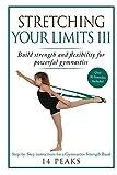Stretching Your Limits III: Gymnastics Stretching: Build strength and flexibility for powerful gymnastics - 14 Peaks