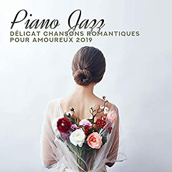Piano Jazz Délicat Chansons Romantiques Pour Amoureux 2019