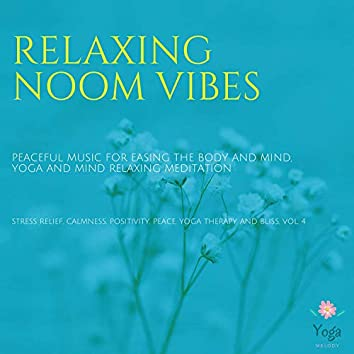 Relaxing Noom Vibes (Peaceful Music For Easing The Body And Mind, Yoga And Mind Relaxing Meditation) (Stress Relief, Calmness, Positivity, Peace, Yoga Therapy And Bliss, Vol. 4)
