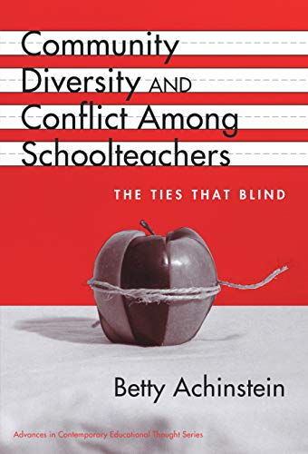 Community Diversity And Conflict Among Schoolteachers The Ties That Blind Advances In Contemporary Educational Thought Series