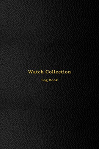 Watch Collection Log Book: A Vintage and Luxury wristwatch collector notebook and journal | Keep track of your timepiece collection | Black Cover for men